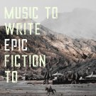 music-to-write-epic-fiction-to